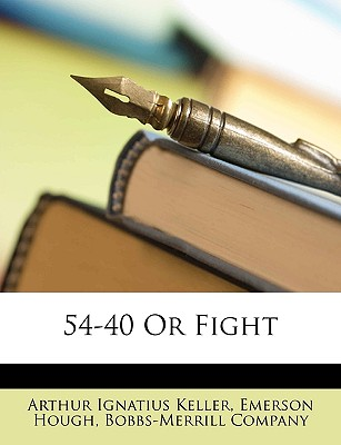 54-40 or Fight by Keller, Arthur Ignatius/ Hough, Emerson/ Bobbs-Merrill Company, Company [Paperback]